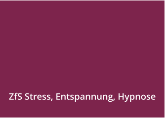 ZfS Stress, Entspannung, Hypnose